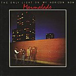 Marmalade The Only Light On My Horizon Now (Bonus Tracks)
