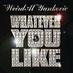 'Weird Al' Yankovic Whatever You Like (Single)