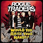 Rogue Traders Would You Raise Your Hands (Single)