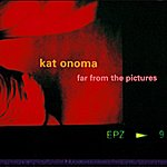 Kat Onoma Far From The Pictures