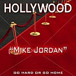 "Hollywood ""mike Jordan"" Go Hard Or Go Home"