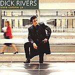Dick Rivers Vivre Comme Ça