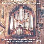 John Scott Twentieth Century Organ Masterpieces - The Mander Organ Of St. Ignatius Loyola, New York
