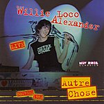 Willie Loco Alexander Autre Chose