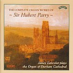 James Lancelot The Complete Organ Works Of Sir Hubert Parry / The Organ Of Durham Cathedral