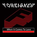 Foreigner When It Comes To Love (Single)