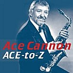 Ace Cannon Ace-To-Z