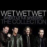 Wet Wet Wet Sweet Little Mystery: The Collection