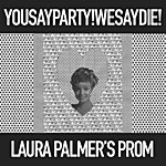 You Say Party! We Say Die! Laura Palmer's Prom (3-Track Maxi-Single)