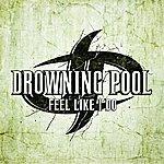 Drowning Pool Feel Like I Do (Single)
