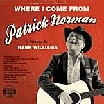 Patrick Norman Where I Come From (A Tribute To Hank Williams)