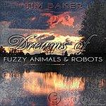 Tim Baker Dreams Of Fuzzy Animals & Robots