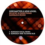 Grey Matter Believe In Something (Sumsuch Remix) (2-Track Single)
