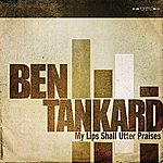 Ben Tankard My Lips Shall Utter Praises (Single)