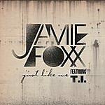 Jamie Foxx Just Like Me (Featuring T.I.) (Single)