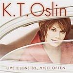 K.T. Oslin Live Close By, Visit Often