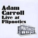 Adam Carroll Adam Carroll Live At Flipnotics