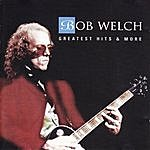 Bob Welch Greatest Hit & More
