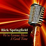 Rick Springfield We're Gonna Have A Good Time