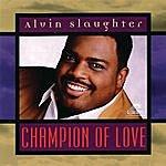 Alvin Slaughter Champion Of Love