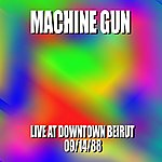 Machine Gun Machine Gun Live At Downtown Beirut 9/14/88