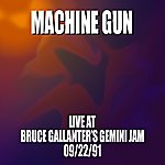 Machine Gun Machine Gun Live At Bruce Gallanter's Gemini Jam 9/22/91