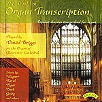 David Briggs The World Of Organ Transcription / The Organ Of Gloucester Cathedral