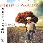 Eddie Gonzalez Mi Charchina (El Natural)