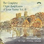 James Lancelot The Complete Organ Symphonies Of Louis Vierne - Vol 3 - The Organ Of Durham Cathedral