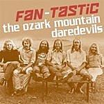 The Ozark Mountain Daredevils Fan-Tastic Ozark Mountain Daredevils