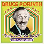 Bruce Forsyth Didn't He Do Well?: The Collection