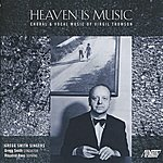 Gregg Smith Heaven Is Music: Choral And Vocal Music Of Virgil Thomson