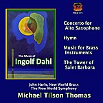 Michael Tilson Thomas Dahl: Concerto For Alto Saxophone, Music For Brass Instruments, The Tower Of Saint Barbara, Et Al.