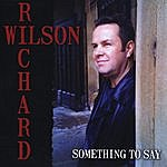 Richard Wilson Something To Say