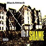 Black Attack It's A Shame