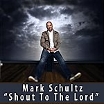 Mark Schultz Shout To The Lord (Single)