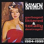 The Raymen Garbaged, Littered And Totally Destroyed