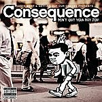 Consequence Don't Quit Your Day Job (Parental Advisory)