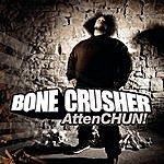 Bone Crusher Attenchun!