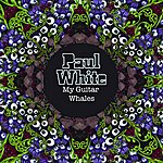 Paul White My Guitar Whales (Extended Version)