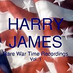 Harry James Rare War Time Recordings - Vol. 1