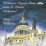 Huw Williams Christmas Organ Music From St. Paul's Cathedral, London
