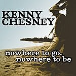 Kenny Chesney Nowhere To Go, Nowhere To Be (Single)