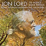 Jon Lord Jon Lord: To Notice Such Things, Evening Song, Et Al.