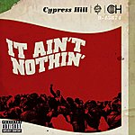 Cypress Hill It Ain't Nothin' (Feat. Young De)(Parental Advisory)