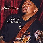 Phil Gates Addicted To The Blues