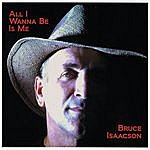 Bruce Isaacson All I Wanna Be Is Me