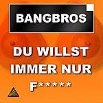 Bangbros Du Willst Immer Nur F... (6-Track Maxi-Single)