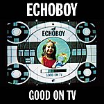 Echoboy Good On Tv