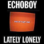 Echoboy Lately Lonely